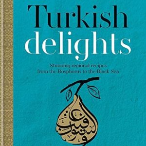 Turkish Delights : Stunning regional recipes from the Bosphorus to the Black Sea
