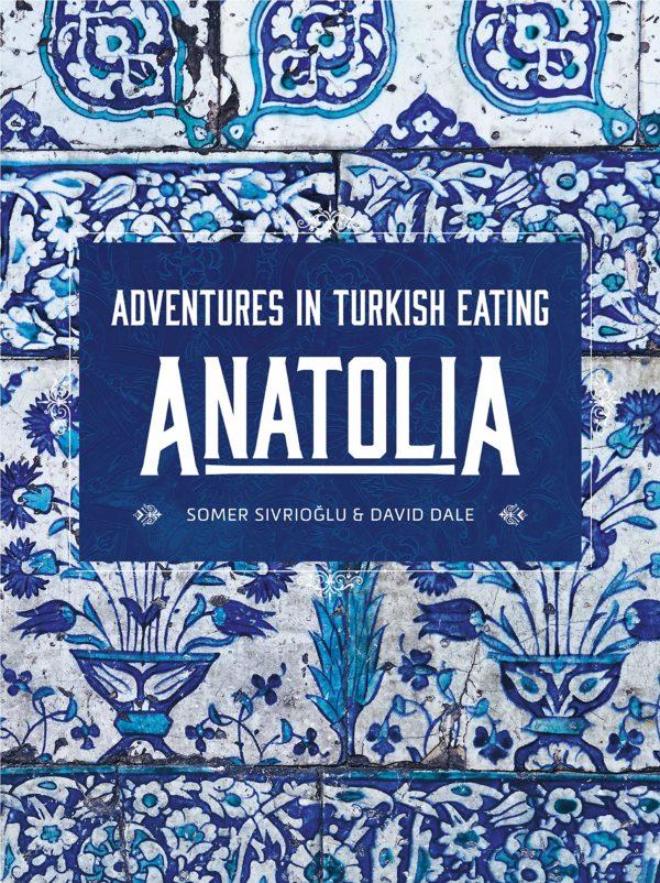 Anatolia: Adventures in Turkish Eating