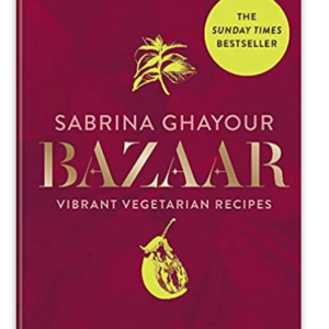 Bazaar: Fresh, flavourful & deeply satisfying vegetarian recipes for every occasion: Vibrant vegetarian and plant-based recipes